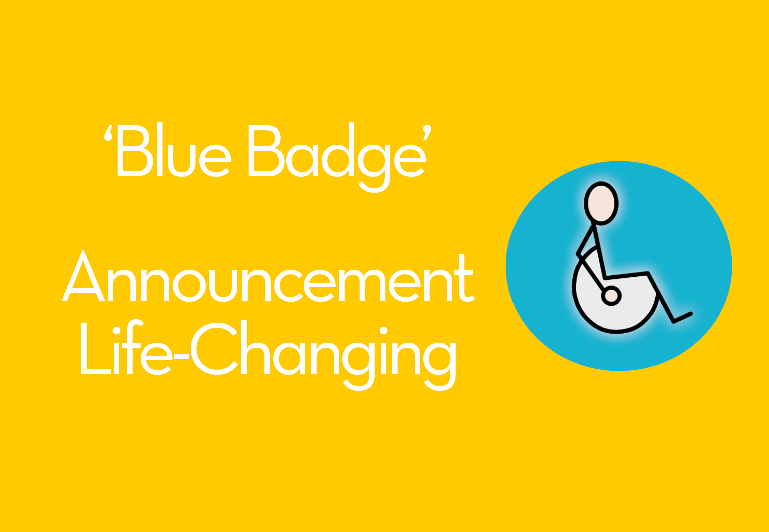 'Blue Badge' Announcement Life-Changing