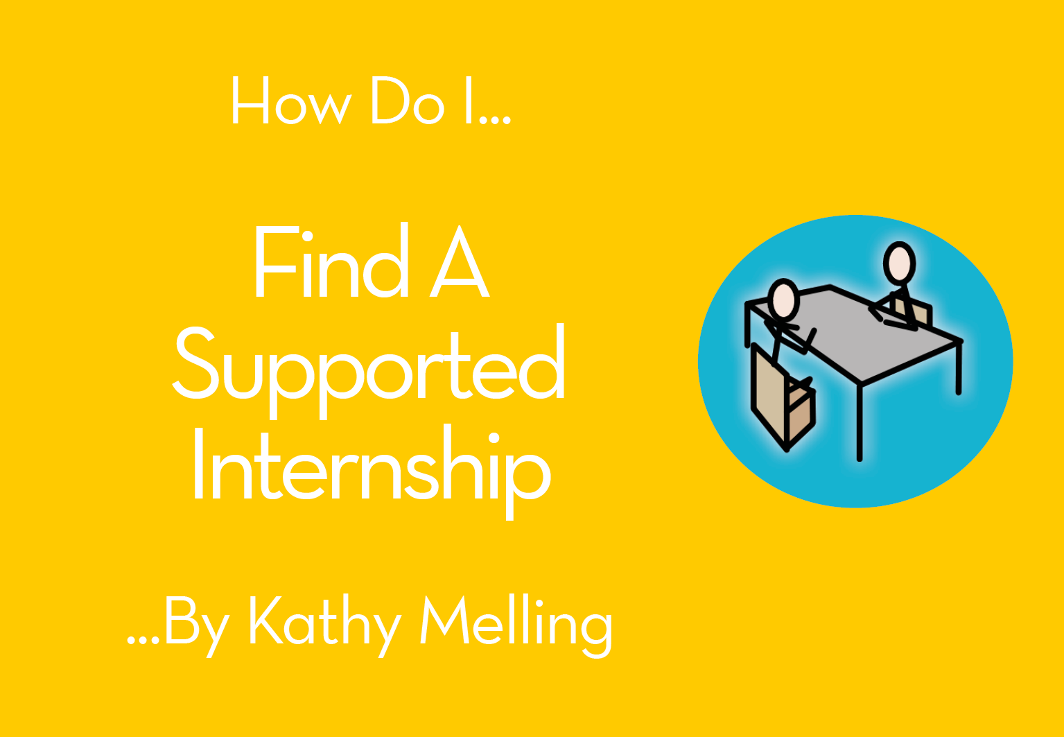 How Do I…Find A Supported Internship by Kathy Melling