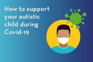 How to support your autistic child during Covid-19
