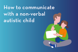 How to communicate with a non-verbal autistic child
