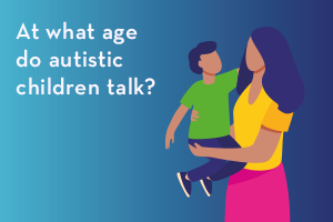 At what age do autistic children talk?