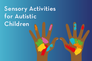 Sensory Activities for Autistic Children