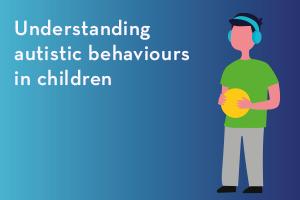 Understanding autistic behaviours in children