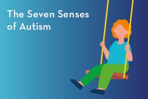 The Seven Senses of Autism