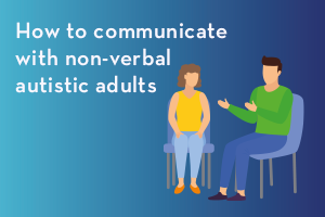 How to communicate with non-verbal autistic adults
