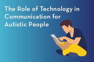 The role of technology in communication for autistic people