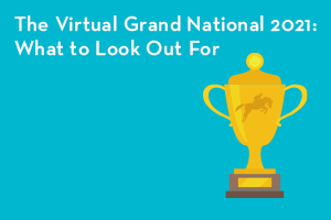 The Virtual Grand National 2021: What to Look Out For