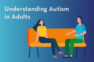 Understanding autism in adults