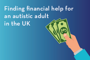 Finding financial help for an autistic adult in the UK
